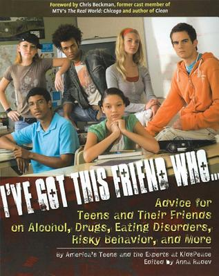 I've Got This Friend Who: Advice for Teens and Their Friends on Alcohol, Drugs, Eating Disorders, Risky Behavior, and More Cover Image