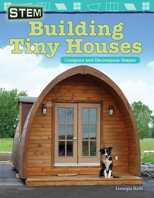 Stem: Building Tiny Houses: Compose and Decompose Shapes (Mathematics Readers) Cover Image