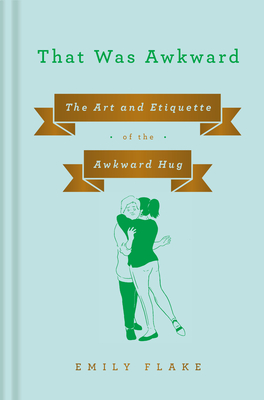 That Was Awkward: The Art and Etiquette of the Awkward Hug Cover Image