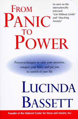 From Panic to Power: Proven Techniques to Calm Your Anxieties, Conquer Your Fears, and Put You in Control of Your Life Cover Image