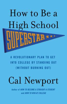 How to Be a High School Superstar: A Revolutionary Plan to Get Into College by Standing Out (Without Burning Out) Cover Image