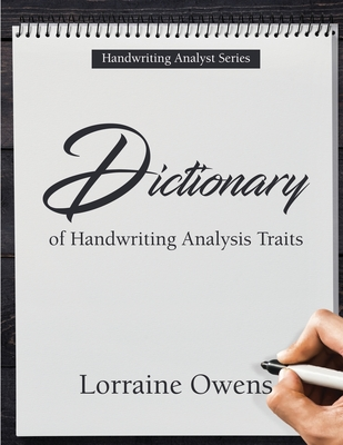 Dictionary of Handwriting Analysis Traits: How to Identify and Rate the Intensity of Personality Traits That Can be Found in Handwriting Cover Image