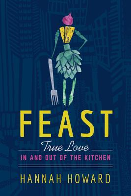 Feast: True Love in and Out of the Kitchen Cover Image