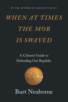 When at Times the Mob Is Swayed: A Citizen's Guide to Defending Our Republic Cover Image