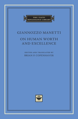 On Human Worth and Excellence (I Tatti Renaissance Library #85) Cover Image