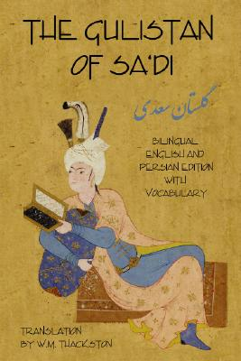 Gulistan (Rose Garden) of Sa'di: Bilingual English and Persian Edition with Vocabulary Cover Image