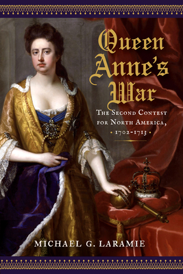Queen Anne's War: The Second Contest for North America, 1702–1713 Cover Image