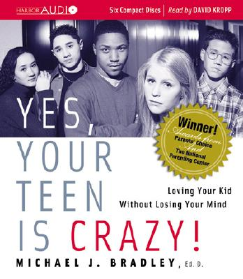 Yes, Your Teen Is Crazy! Cover