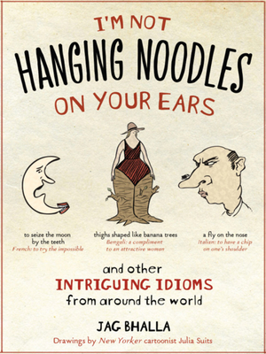 I'm Not Hanging Noodles on Your Ears and Other Intriguing Idioms from Around the World Cover