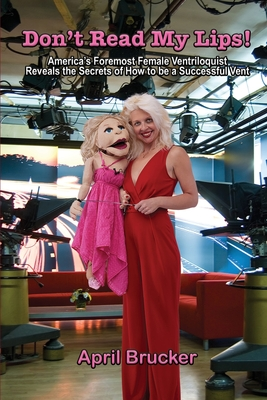 Don't Read My Lips!: America's Foremost Female Ventriloquist Reveals the Secrets of How to be a Successful Vent Cover Image