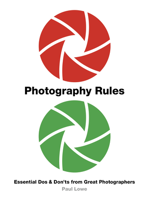 Photography Rules: Essential Dos and Don'ts from Great Photographers Cover Image