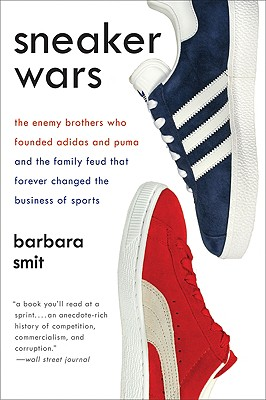 Sneaker Wars: The Enemy Brothers Who Founded Adidas and Puma and the Family Feud That Forever Changed the Business of Sports cover