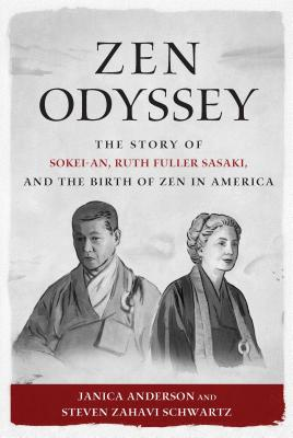 Zen Odyssey: The Story of Sokei-An, Ruth Fuller Sasaki, and the Birth of Zen in America Cover Image