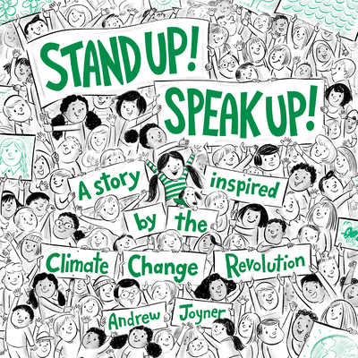 Stand Up! Speak Up!: A Story Inspired by the Climate Change Revolution Cover Image