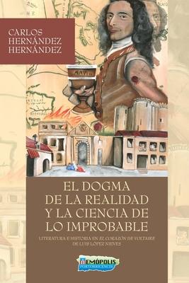 El dogma de la realidad y la ciencia de lo improbable: Literatura e historia en: El Corazón del Voltaire de Luis López Nieves Cover Image