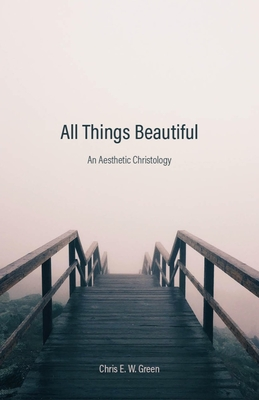 All Things Beautiful: An Aesthetic Christology Cover Image