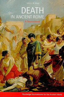 Death in Ancient Rome: A Sourcebook (Routledge Sourcebooks for the Ancient World) Cover Image