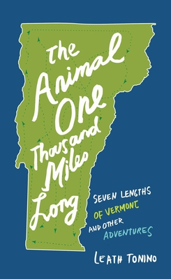The Animal One Thousand Miles Long: Seven Lengths of Vermont and Other Adventures Cover Image