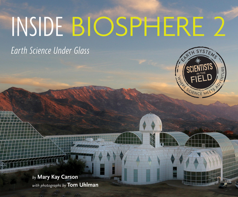 Inside Biosphere 2: Earth Science Under Glass (Scientists in the Field Series) Cover Image