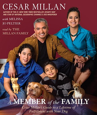 A Member of the Family: Cesar Millan's Guide to a Lifetime of Fulfillment with Your Dog Cover Image