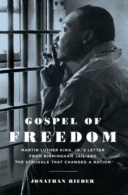 Gospel of Freedom: Martin Luther King, Jr.'s Letter from Birmingham Jail and the Struggle That Changed a Nation Cover Image