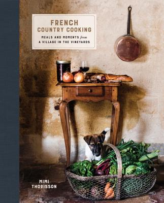 French Country Cooking: Meals and Moments from a Village in the Vineyards: A Cookbook Cover Image