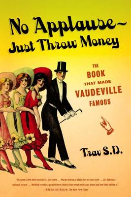 No Applause--Just Throw Money: The Book That Made Vaudeville Famous Cover Image