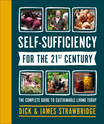 Self-Sufficiency for the 21st Century: The Complete Guide to Sustainable Living Today Cover Image