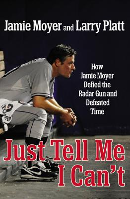 Just Tell Me I Can't: How Jamie Moyer Defied the Radar Gun and Defeated Time Cover Image