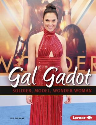 Gal Gadot: Soldier, Model, Wonder Woman (Gateway Biographies) Cover Image