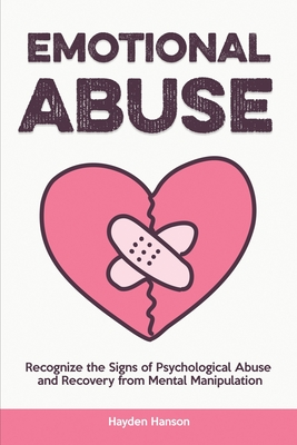 Emotional Abuse: Recognize the Signs of Psychological Abuse and Recovery from Mental Manipulation Cover Image