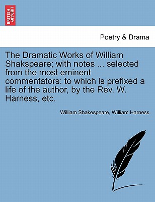 Cover for The Dramatic Works of William Shakspeare; With Notes ... Selected from the Most Eminent Commentators