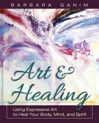 Art and Healing: Using Expressive Art to Heal Your Body, Mind, and Spirit Cover Image