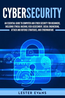 Cybersecurity: An Essential Guide to Computer and Cyber Security for Beginners, Including Ethical Hacking, Risk Assessment, Social En Cover Image