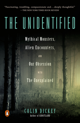 The Unidentified: Mythical Monsters, Alien Encounters, and Our Obsession with the Unexplained Cover Image