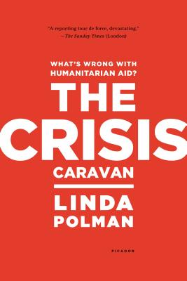 The Crisis Caravan: What's Wrong with Humanitarian Aid? Cover Image