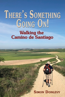 There's Something Going On!: Walking the Camino de Santiago Cover Image