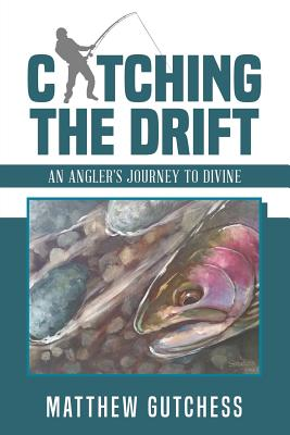 Catching the Drift: An Angler's Journey to Divine Cover Image