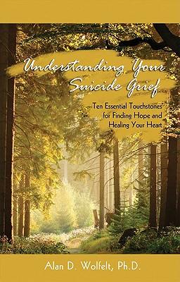 Understanding Your Suicide Grief: Ten Essential Touchstones for Finding Hope and Healing Your Heart (Understanding Your Grief) Cover Image
