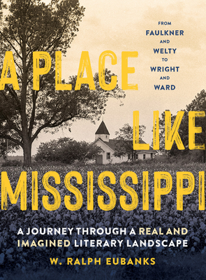 A Place Like Mississippi: A Journey Through a Real and Imagined Literary Landscape Cover Image