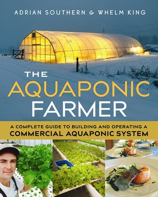 The Aquaponic Farmer: A Complete Guide to Building and Operating a Commercial Aquaponic System Cover Image