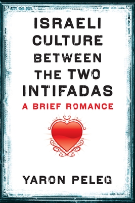 Israeli Culture Between the Two Intifadas: A Brief Romance Cover Image