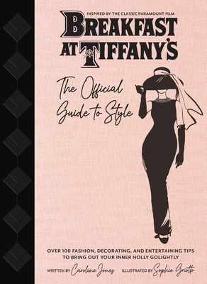 Breakfast at Tiffany's: The Official Guide to Style: Over 100 Fashion, Decorating and Entertaining Tips to Bring Out Your Inner Holly Golightly Cover Image