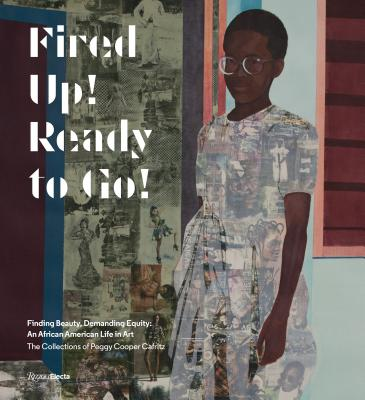 Fired Up! Ready to Go!: Finding Beauty, Demanding Equity: An African American Life in Art. the Collections of Peggy Cooper Cafritz Cover Image