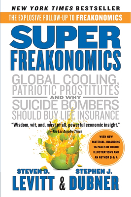 Superfreakonomics: A Rogue Economist Explores the Hidden Side of Everything Cover Image