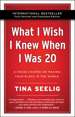 What I Wish I Knew When I Was 20 - 10th Anniversary Edition: A Crash Course on Making Your Place in the World Cover Image