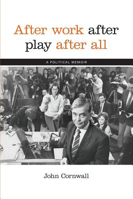 After Work, After Play, After All: A Political Memoir Cover Image