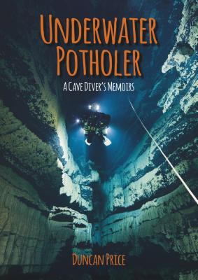 Underwater Potholer: A Cave Diver's Memoirs Cover Image