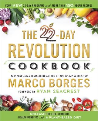 The 22-Day Revolution Cookbook: The Ultimate Resource for Unleashing the Life-Changing Health Benefits of a Plant-Based Diet Cover Image