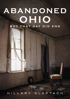 Abandoned Ohio: But That Day Did End (America Through Time) Cover Image